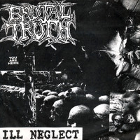 Brutal Truth - Ill Neglect