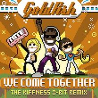 Goldfish - We Come Together (The Kiffness 8 Bit Remix)