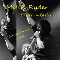 Mitch Ryder - Easter In Berlin (Live 1980)