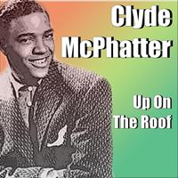 Clyde McPhatter - Up On The Roof