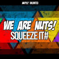 We Are Nuts! - Squeeze It