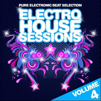Various Artists - Electro House Sessions, Vol. 4 (Pure Electronic Beat Selection, Best in House & Electro [Explicit])