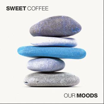 Sweet Coffee - Our Moods