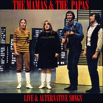 The Mamas & The Papas - Live & Alternative Songs