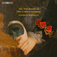 London Baroque - The Trio Sonata in 18th-Century Germany