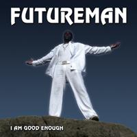 FUTUREMAN - I Am Good Enough