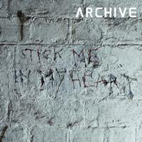 Archive - Stick Me In My Heart