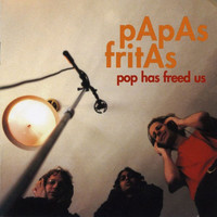 Papas Fritas - Pop Has Freed Us