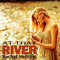 Rachel Melville - At that River