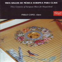Pablo Cano - Tres Siglos de Música Europea para Clave (Three Centuries of European Music for Harpsichord)
