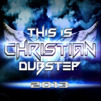 Various Artists - This Is Christian Dubstep 2013