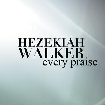 Hezekiah Walker - Every Praise ((album edit))