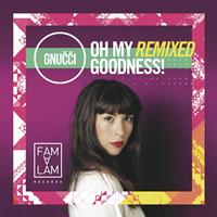 Gnucci - Oh My Remixed Goodness! (Explicit)