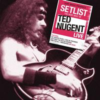 Ted Nugent - Setlist: The Very Best Of Ted Nugent Live