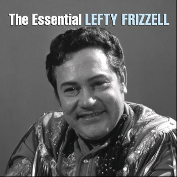 Lefty Frizzell - The Essential Lefty Frizzell