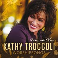 Kathy Troccoli - Worshipsongs: Draw Me Close