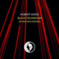 Robert Hood - Black Technician (UR Mad Mike Remixes)