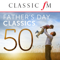 Various Artists - 50 Father's Day Classics (By Classic FM)