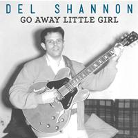 Del Shannon - Go Away Little Girl
