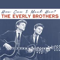 The Everly Brothers - How Can I Meet Her?