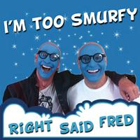 Right Said Fred - I'm Too Smurfy