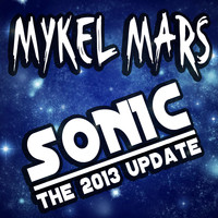 Mykel Mars - Sonic - The 2013 Update