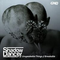 Shadow Dancer - Unspeakable Things