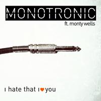 Monotronic - I Hate That I Love You