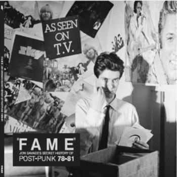 "Various Artists - ""Fame"" Jon Savage's Secret History of Post-Punk 1978-81"