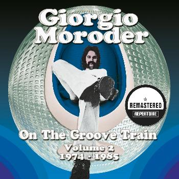 Giorgio Moroder - Giorgio Moroder - On the Groove Train, Vol. 2 (1974-1985) [Remastered]