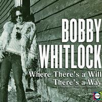 Bobby Whitlock - The Bobby Whitlock Story: Where There's a Will, There's a Way