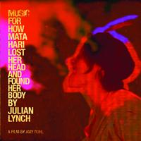 Julian Lynch - Music for How Mata Hari Lost Her Head and Found Her Body
