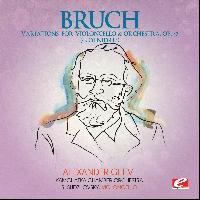 "Max Bruch - Bruch: Variations for Violoncello and Orchestra, Op. 47 ""Kol Nidre"" (Digitally Remastered)"