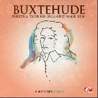 Dietrich Buxtehude - Buxtehude: Prelude and Fugue for Organ in D Major, Bx 139 (Digitally Remastered)
