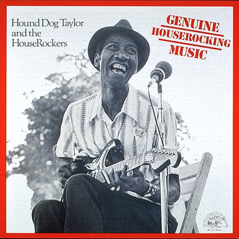 Hound Dog Taylor - Genuine Houserocking Music