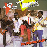 Lil Ed & The Blues Imperials - Roughhousin'