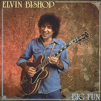 Elvin Bishop - Big Fun