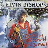 Elvin Bishop - Don't Let The Bossman Get You Down!