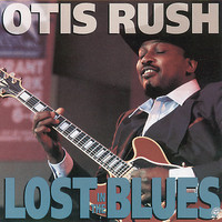 Otis Rush - Lost In The Blues
