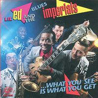 Lil Ed & The Blues Imperials - What You See Is What You Get