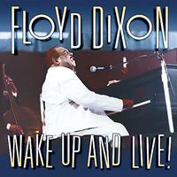 Floyd Dixon - Wake Up And Live!
