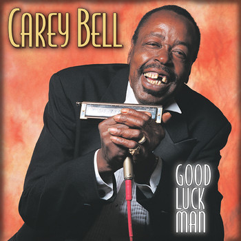 Carey Bell - Good Luck Man