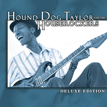 Hound Dog Taylor - Deluxe Edition