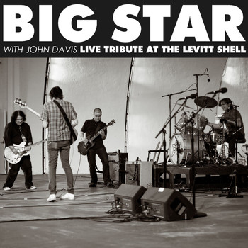 Big Star - Live Tribute At The Levitt Shell (with John Davis) - EP