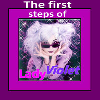 Lady Violet - The First Steps of Lady Violet
