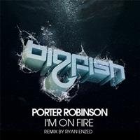 Porter Robinson - I'm On Fire