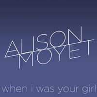 Alison Moyet - When I Was Your Girl