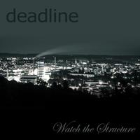 Deadline - Watch The Structure
