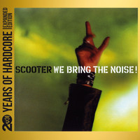 Scooter - We Bring the Noise! (20 Years of Hardcore Expanded Editon) (Remastered)