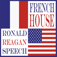 French House - Ronald Reagan Speech